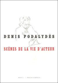 Denis Podalydès, scènes de la vie d'acteur