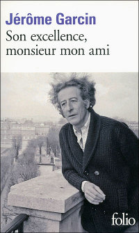 Jérôme Garcin, Son excellence monsieur mon ami